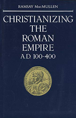 9780300036428: Christianizing the Roman Empire: A. D. 100-400