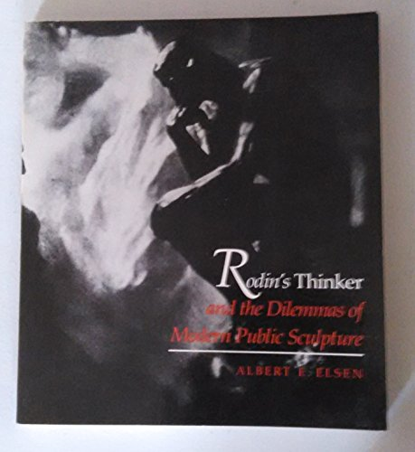 Rodin's Thinker and the Dilemmas of Modern Public Sculpture (0300036523) by Albert Edward Elsen