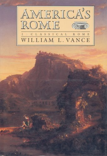 Americas Rome: Classical Rome (9780300036701) by Vance, William L.