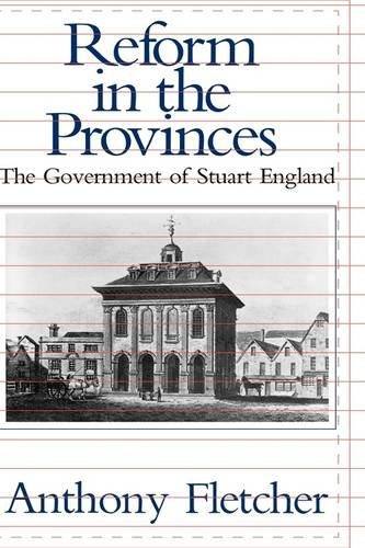 Reform in the Provinces: The Government of Stuart England: Anthony Fletcher