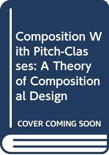 9780300036848: Composition With Pitch-Classes: A Theory of Compositional Design