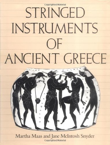 Stringed Instruments of Ancient Greece: Maas, Martha; Snyder, Jane McIntosh