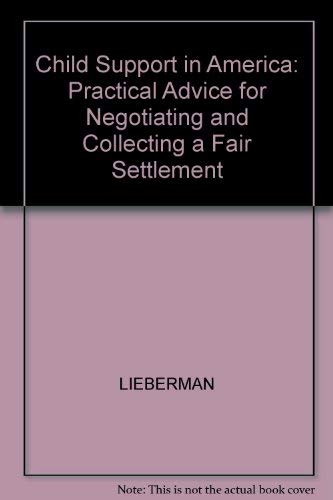 Child Support in America Practical Advice for Negotiating-and Collecting-a Fair Settlement: ...