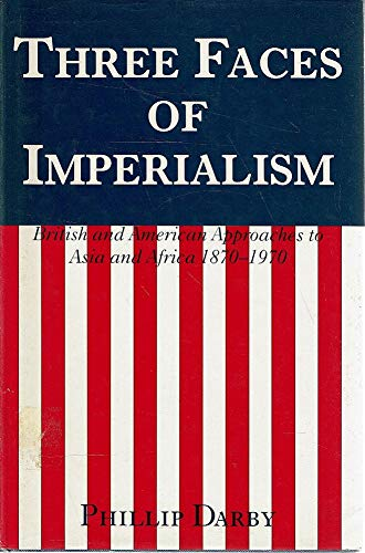Three Faces of Imperialism: British and American Approaches to Asia and Africa, 1870-1970: Darby, ...