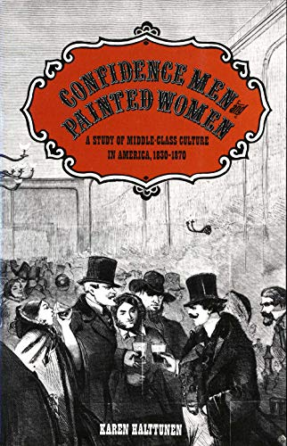 9780300037883: Confidence Men and Painted Women: A Study of Middle-class Culture in America, 1830-1870 (Yale Historical Publications)
