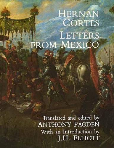Letters from Mexico, the Letters of Hernan Cortez