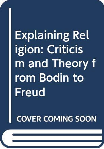 9780300038224: Explaining Religion: Criticism and Theory from Bodin to Freud