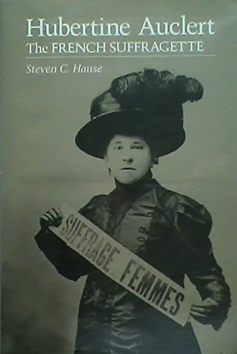 Hubertine Auclert The French Suffragette: Hause, Steven C.