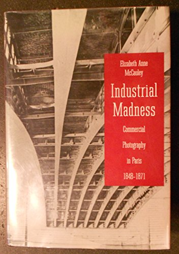 9780300038545: Industrial Madness: Commercial Photography in Paris, 1848-1871