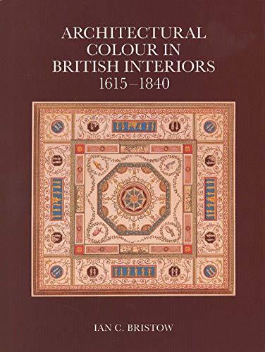 9780300038668: Architectural Colour in British Interiors 1615–1840