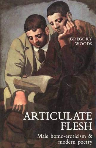 9780300038729: Articulate Flesh: Male Homo-Eroticism and Modern Poetry