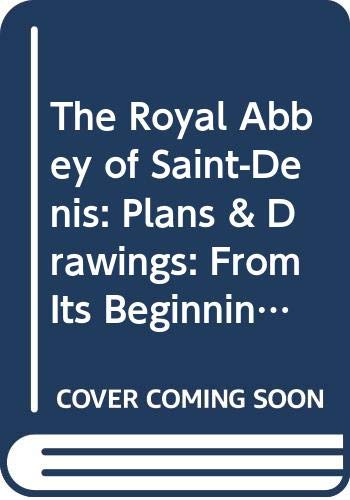 9780300038965: The Royal Abbey of Saint-Denis: Plans & Drawings: From Its Beginnings to the Death of Suger, 475-1151