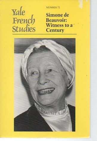 SIMONE DE BEAUVOIR WITNESS TO A CENTURY; YALE FRENCH STUDIES NUMBER 72