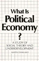 9780300039368: What Is Political Economy?: A Study of Social Theory and Underdevelopment