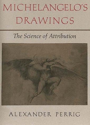 Michelangelo's Drawings: The Science of Attribution Perrig, Alexander and Joyce, Michael: ...