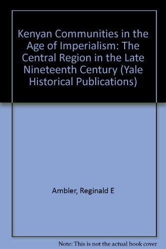 9780300039573: Kenyan Communities in the Age of Imperialism: The Central Region in the Late Nineteenth Century (Yale Historical Publications Series)