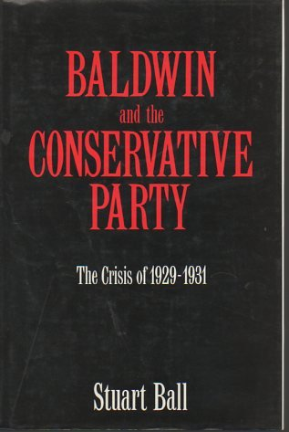 9780300039610: Baldwin and the Conservative Party: The Crisis of 1929-1931
