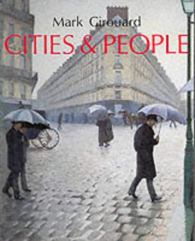 Cities and People : A Social and: Mark Girouard