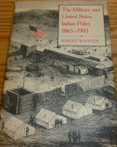 The Military and United States Indian Policy 1865-1903: Wooster, Robert Allen