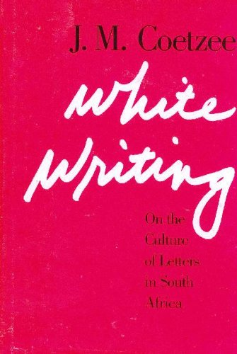 White Writing: On the Culture of Letters: Coetzee, J. M.