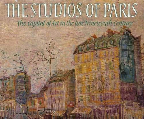 9780300039900: The Studios of Paris: The Capital of Art in the Late Nineteenth Century