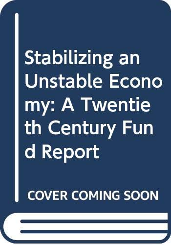 9780300040005: Stabilizing an Unstable Economy: A Twentieth Century Fund Report