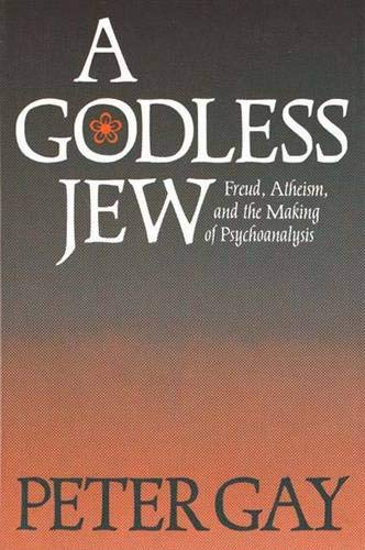 A Godless Jew Freud, Atheism and the Making of Psychoanalysis: Gay, Peter