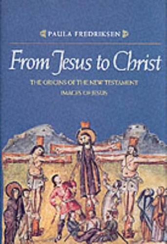 9780300040180: From Jesus to Christ: The Origins of the New Testament Images of Jesus