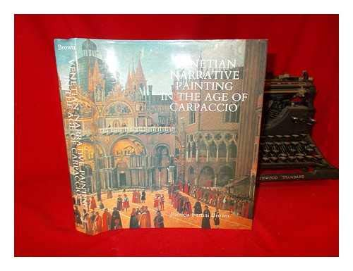 Venetian Narrative Painting in the Age of Carpaccio: Brown, Patricia Fortini