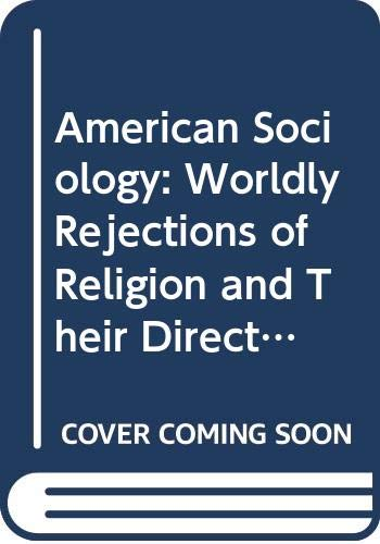 9780300040418: American Sociology: Worldly Rejections of Religion and Their Directions (Worldly Rejections of Religion & Their D Series)