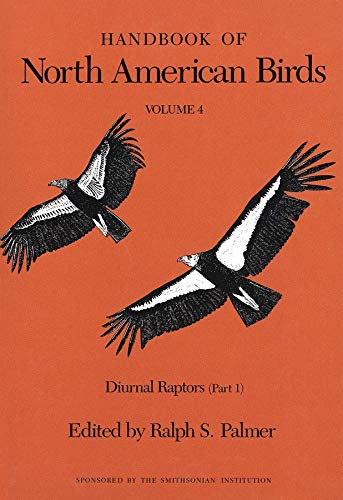 Handbook of North American Birds: Volume 4, Diurnal Raptors (Part 1) (Handbook of North American ...