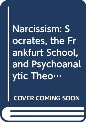 9780300040647: Narcissism: Socrates, the Frankfurt School, and Psychoanalytic Theory