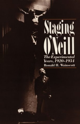 Staging O'Neill: The Experimental Years, 1920-1934.