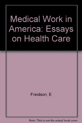 Medical Work In America Essays On Health Care   Medical Work In America Essays On Health Care