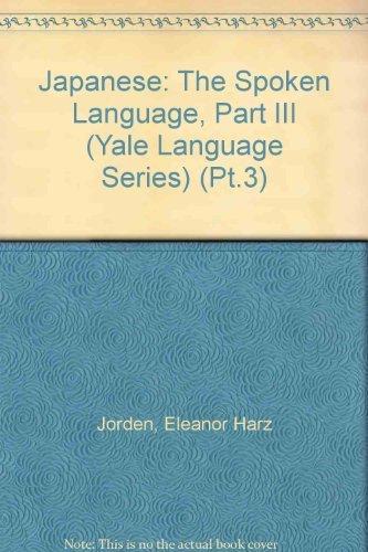 Japanese: The Spoken Language, Part III (Yale Language Series) (Pt.3) (0300041896) by Jorden, Eleanor Harz; Noda, Mari