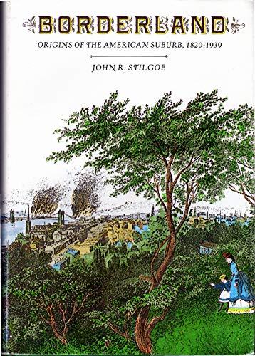 9780300042573: Borderland: Origins of the American Suburb, 1820-1939