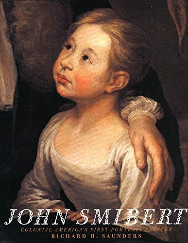 John Smibert, Colonial America's First Portrait Painter: Saunders, Richard H.