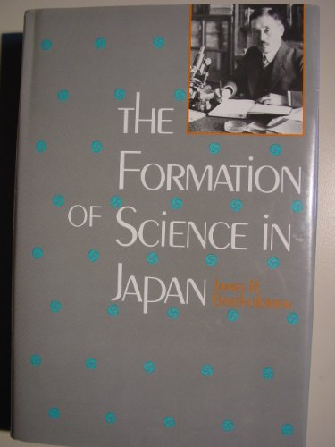The Formation of Science in Japan: Building a Research Tradition.: Bartholomew, James