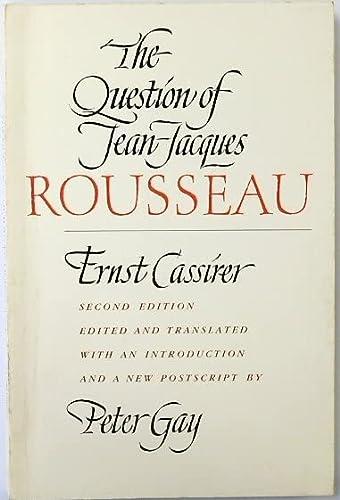 The Question of Jean-Jacques Rousseau: Cassirer, Ernst: