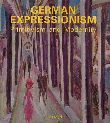 9780300043730: German Expressionism: Primitivism and Modernity