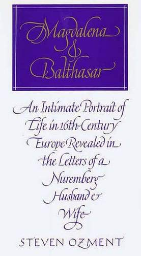 the description of a sixteenth century marriage in steven ozments book magdalena and balthasar Five of his books have been selections of the history book club: magdalena and balthasar: an intimate portrait of life in sixteenth century europe (1986), three behaim boys: growing up in early modern germany (1990), protestants: the birth of a revolution (1992), the burgermeister's daughter: scandal in a sixteenth century german town (1996 .