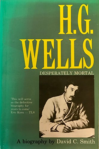 H.G. Wells: Desperately Mortal : A Biography (0300043856) by Smith, David C.