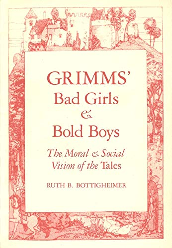 9780300043891: Grimms` Bad Girls and Bold Boys: The Moral and Social Vision of the Tales