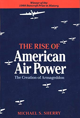 9780300044140: The Rise of American Air Power: The Creation of Armageddon