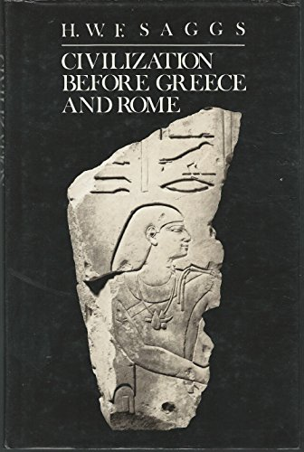 Civilization Before Greece and Rome: Saggs, H. W. F.