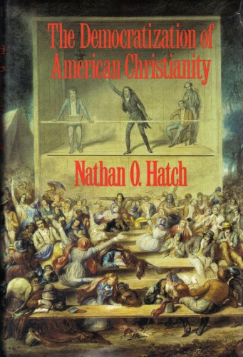 9780300044706: The Democratization of American Christianity