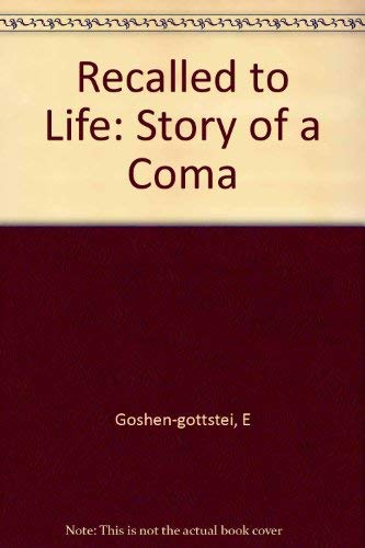 Recalled to Life: The Story of a Coma.: Goshen-Gottstein, Esther