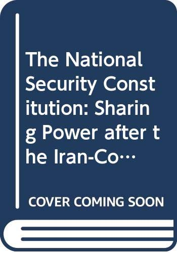 9780300044928: The National Security Constitution: Sharing Power after the Iran-Contra Affair (Yale Fastback Series)