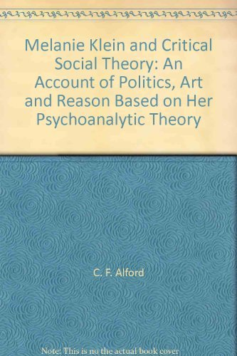 9780300045062: Melanie Klein and Critical Social Theory: An Account of Politics, Art, and Reason Based on Her Psychoanalytic Theory