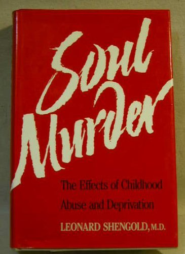 9780300045222: Soul Murder: The Effects of Childhood Abuse and Deprivation